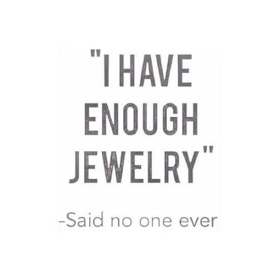 I have enough jewelry --Said no one ever..!! #jewelexi #funatjewelexi #jewelryquotes