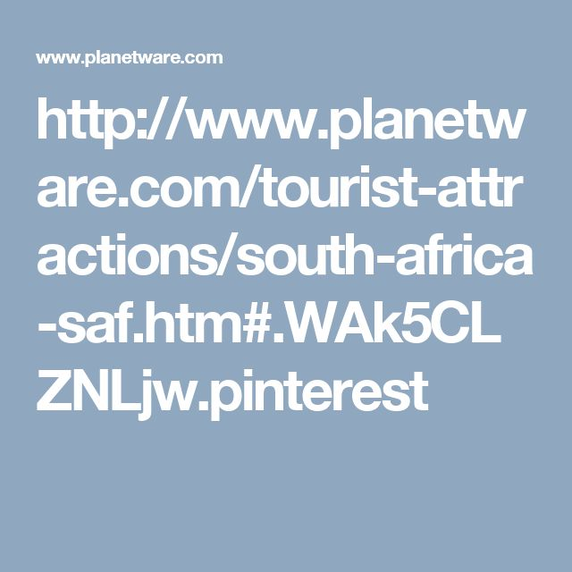 http://www.planetware.com/tourist-attractions/south-africa-saf.htm#.WAk5CLZNLjw.pinterest