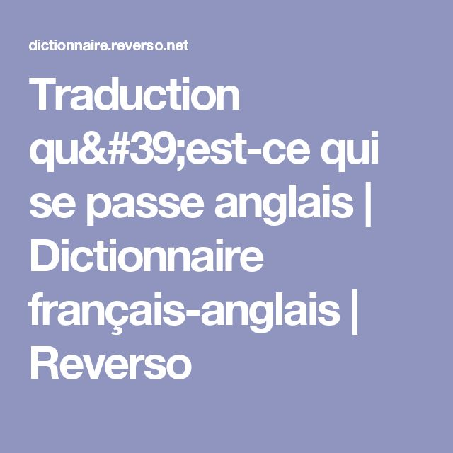 Traduction qu'est-ce qui se passe anglais | Dictionnaire français-anglais | Reverso
