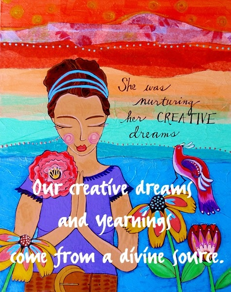 """Our creative dreams and yearnings come from a divine source.""  ~Julia Cameron in ""The Artist's Way"""