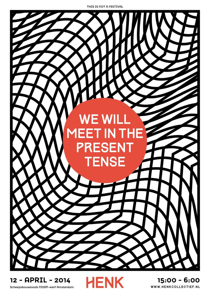 Henk: We will meet in the present tense Zaterdag 12 april 2014  www.henkcollectief.nl