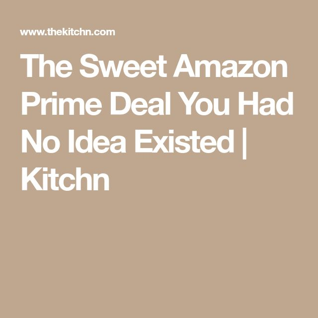 The Sweet Amazon Prime Deal You Had No Idea Existed | Kitchn