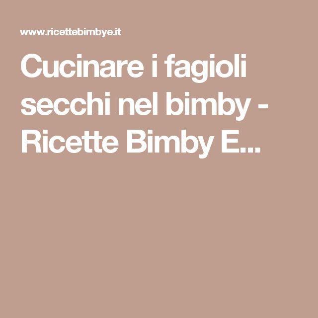 Cucinare i fagioli secchi nel bimby - Ricette Bimby E...