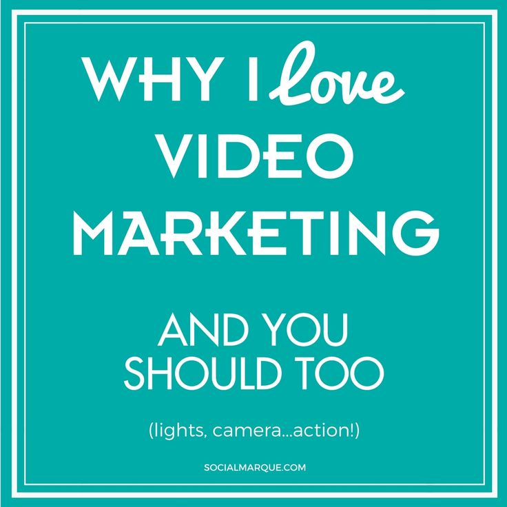 Why I Love Video Marketing (And You Should, Too!)