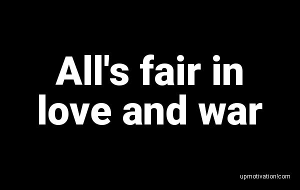 All�s fair in love and