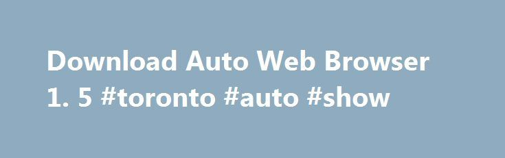 Download Auto Web Browser 1. 5 #toronto #auto #show http://china.remmont.com/download-auto-web-browser-1-5-toronto-auto-show/  #auto web # Auto Web Browser Publisher's Description Microsoft PowerPoint 2010 14.0 Create and share dynamic presentations. VLC Media Player 2.2.1 Highly portable multimedia player WinRAR 5.30 Complete support for RAR and ZIP archives! Adobe Flash Player (Non-IE) 19.0.0.226 A cross-platform browser-based application. Horizon 2.7.3.0 Innovative Xbox 360 modding tool…