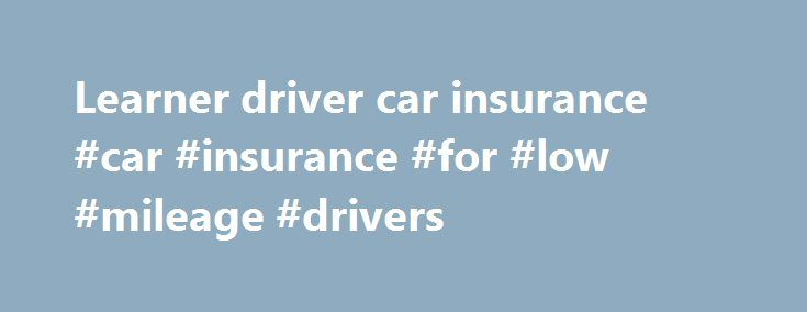 Learner driver car insurance #car #insurance #for #low #mileage #drivers http://arizona.nef2.com/learner-driver-car-insurance-car-insurance-for-low-mileage-drivers/  # Learner driver car insurance Car insurance before you take your driving test Learn to drive in almost any car (as specified on the policy). Practise in your parent's, grandparent's, friend's or relative's car without risk to their no-claims discount (as specified on the policy). Various cover levels are available. Instant…