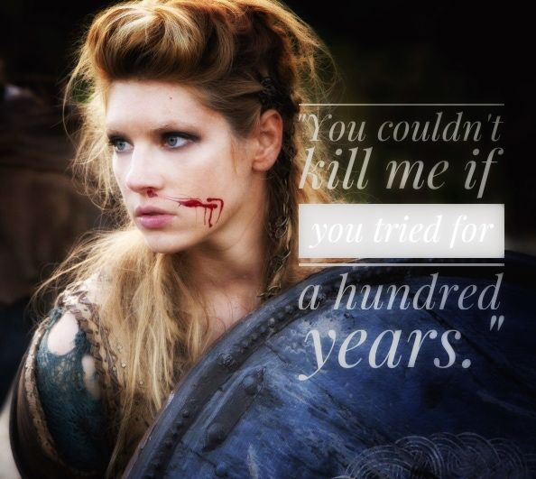 Lagertha! My favorite television character ever. My favorite quote of hers