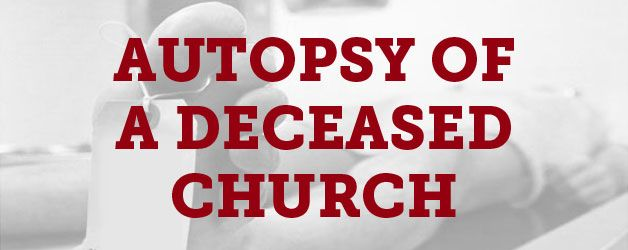 """""""Autopsy of a Deceased Church: 11 Things I Learned""""  somethin to ponder if your following Christ"""