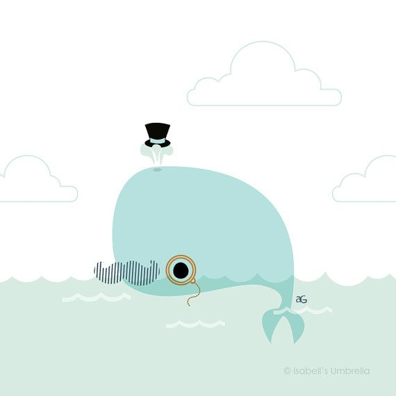 O.M.G. I'm going to die. I have an obsession with whales. And this one has a monocle. And mustache. And hat.