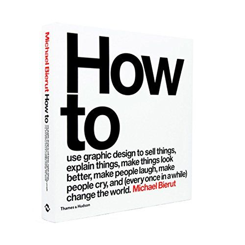 How to use graphic design to sell things, explain things, make things look better, make people laugh, make people cry, and (every once in a while) change the world change the world
