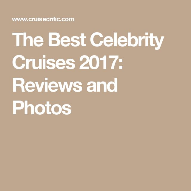 The Best Celebrity Cruises 2017: Reviews and Photos