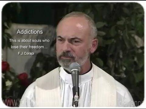 ▶ Fr. John Corapi.... ADDICTIONS .. facebook.com/FatherCorapiCatholicChannel - YouTube