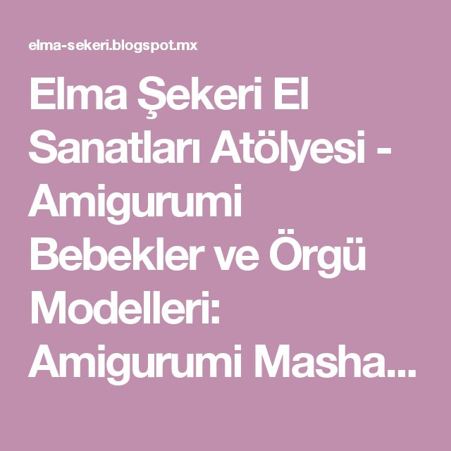 Elma Şekeri El Sanatları Atölyesi - Amigurumi Bebekler ve Örgü Modelleri: Amigurumi Masha Tarifi / Amigurumi Masha Free Pattern