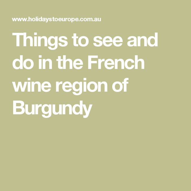 Things to see and do in the French wine region of Burgundy