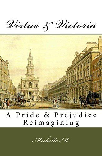 Virtue & Victoria: A Pride and Prejudice Reimagining by Michelle M.
