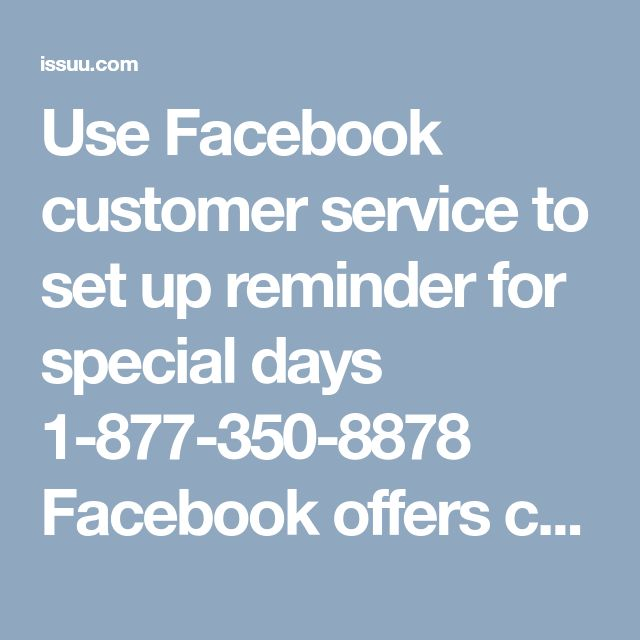 Use Facebook customer service to set up reminder for special days 1-877-350-8878  Facebook offers customize special day and date reminder, so now you do not need to worry about remembering every single event. Facebook customer service experts will explain you in detail about benefit of this tool and you are also free to ask any query. So do not wait anymore and dial our toll-free number 1-877-350-8878 immediately. http://www.emailcontacthelp.com/facebook-technical-support-number.html