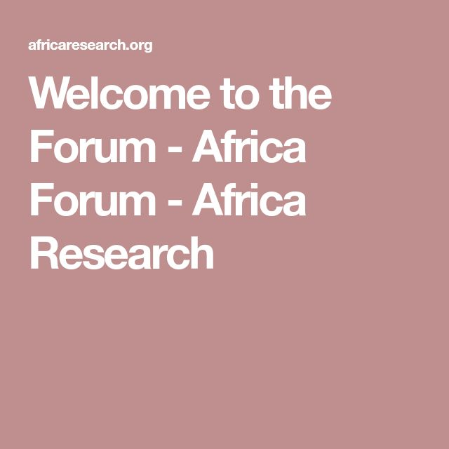 Welcome to the Forum - Africa Forum - Africa Research