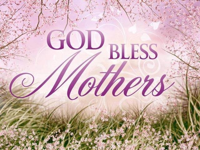 God Bless Mothers   Send Your Own FREE Motheru0027s Day Greeting, Click Now.