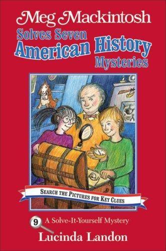 Meg Mackintosh Solves Seven American History Mysteries by Lucinda Landon