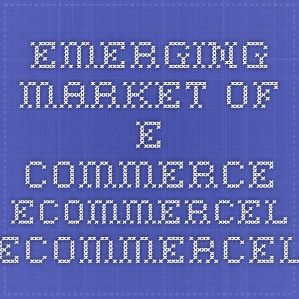 Emerging market of e commerce - eCommercel - eCommercel