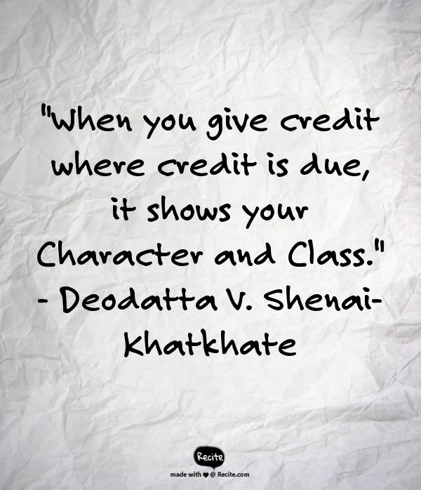 """""""When you give credit where credit is due, it shows your Character and Class."""" - Deodatta V. Shenai-Khatkhate - Quote From Recite.com #RECITE #QUOTE"""