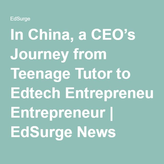 In China, a CEO's Journey from Teenage Tutor to Edtech Entrepreneur | EdSurge News
