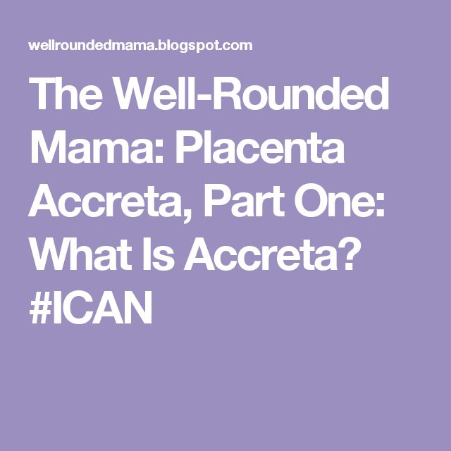 The Well-Rounded Mama: Placenta Accreta, Part One: What Is Accreta? #ICAN
