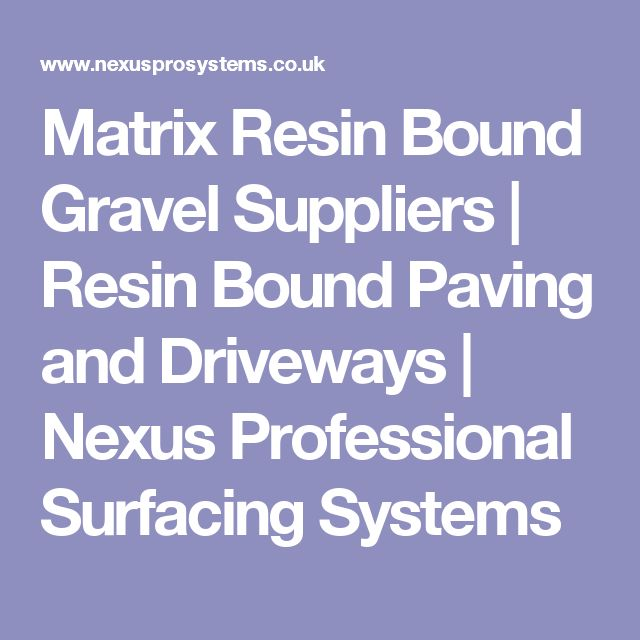 Matrix Resin Bound Gravel Suppliers | Resin Bound Paving and Driveways | Nexus Professional Surfacing Systems