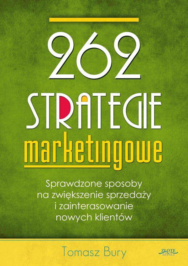 262 strategie marketingowe / Tomasz Bury   Jak zaprojektować skuteczną i tanią kampanię marketingową