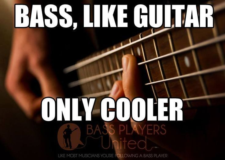 Like most musicians, you are following a bass player