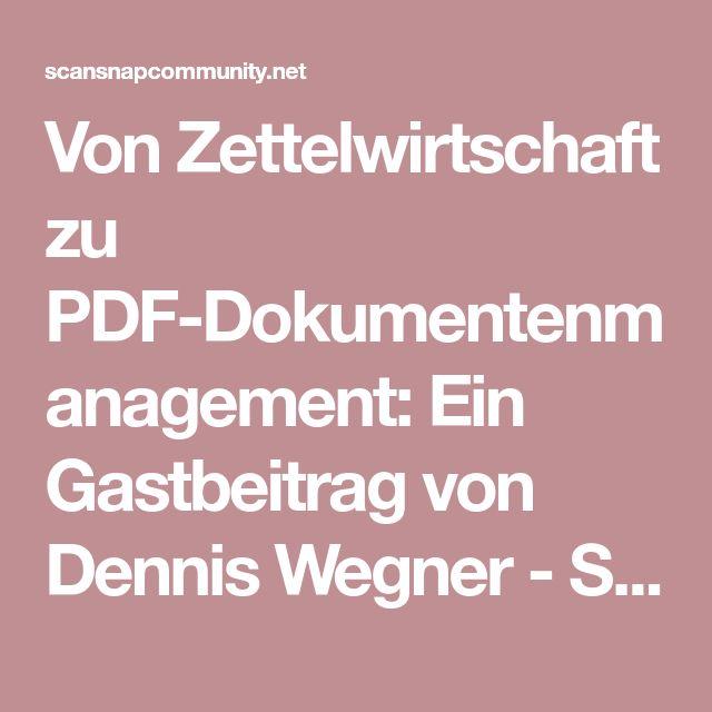 Von Zettelwirtschaft zu PDF-Dokumentenmanagement: Ein Gastbeitrag von Dennis Wegner - ScanSnap Community DE
