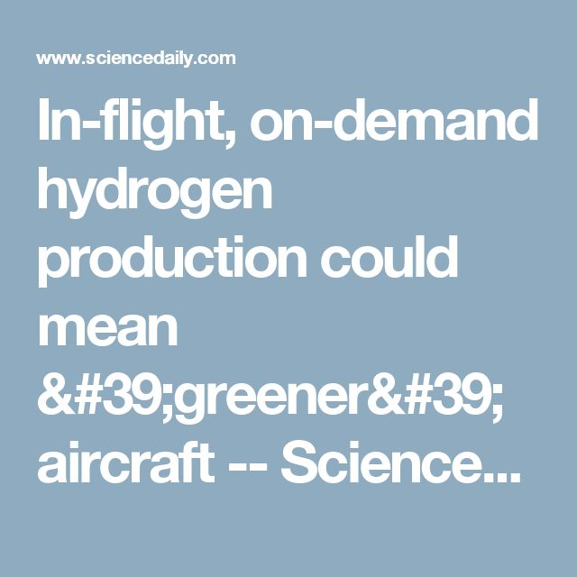 In-flight, on-demand hydrogen production could mean 'greener' aircraft -- ScienceDaily