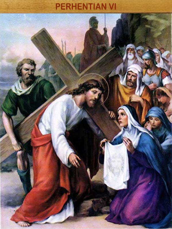 "WAJAH YESUS DIUSAP OLEH VERONIKA : Veronika maju mendekati Yesus lalu mengusap wajah-Nya, Dengan tindakannya yang sederhana Veronika telah menolong orang yang menderita. Ia member contoh kepada kita mengamalkan amanat salah seorang Rasul Yesus, ' Bersukacitalah denagan orang yang bersuka cita, dan menagislah dengan orang yang menangis"" (Rom. 12:15)."