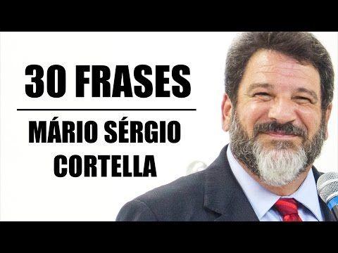 30 Frases de Mário Sérgio Cortella que são Incríveis! - YouTube