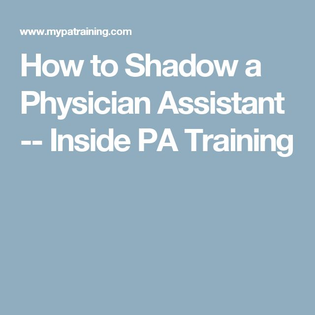 How to Shadow a Physician Assistant -- Inside PA Training