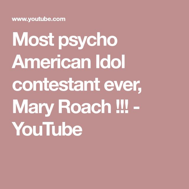 Most psycho American Idol contestant ever, Mary Roach !!! - YouTube