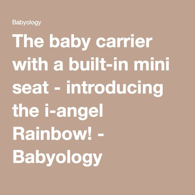 The baby carrier with a built-in mini seat - introducing the i-angel Rainbow! - Babyology