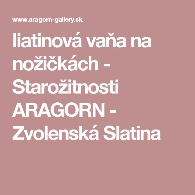 liatinová vaňa na nožičkách - Starožitnosti ARAGORN - Zvolenská  Slatina
