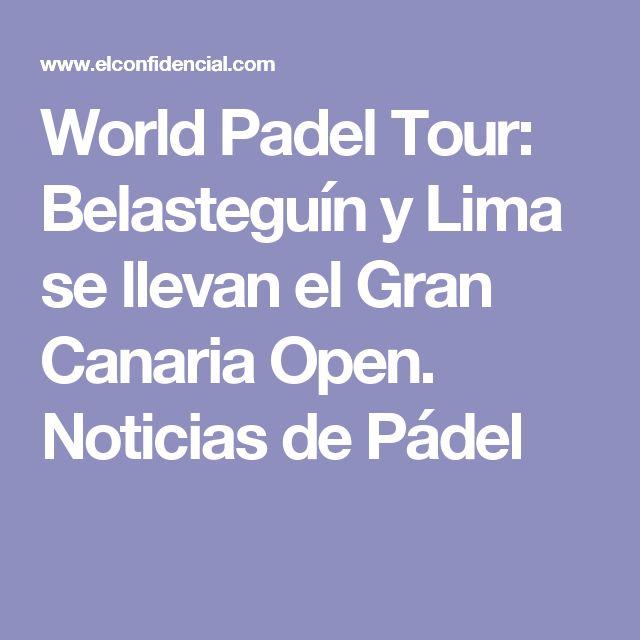 World Padel Tour: Belasteguín y Lima se llevan el Gran Canaria Open. Noticias de Pádel