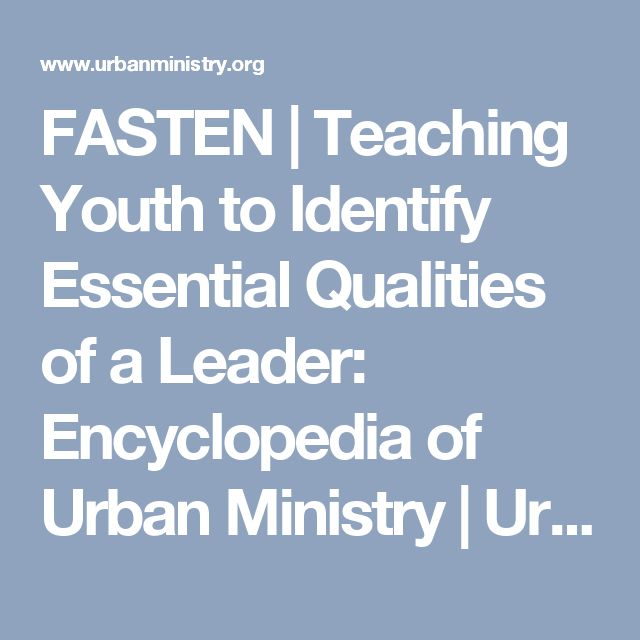 FASTEN | Teaching Youth to Identify Essential Qualities of a Leader: Encyclopedia of Urban Ministry | UrbanMinistry.org: Christian Social Justice Podcasts, MP3s, Grants, Jobs, Books