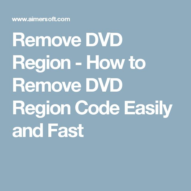 Remove DVD Region - How to Remove DVD Region Code Easily and Fast