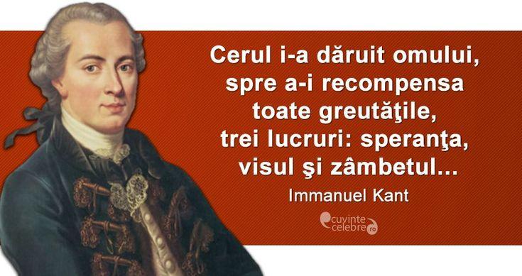 """""""Cerul i-a dăruit omului, spre a-i recompensa toate greutăţile, trei lucruri: speranţa, visul şi zâmbetul..."""" Immanuel Kant"""