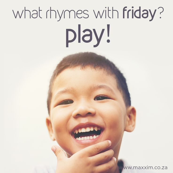 Every day rhymes with 'play'!