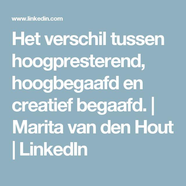 Het verschil tussen hoogpresterend, hoogbegaafd en creatief begaafd. | Marita van den Hout | LinkedIn