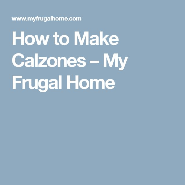 How to Make Calzones – My Frugal Home