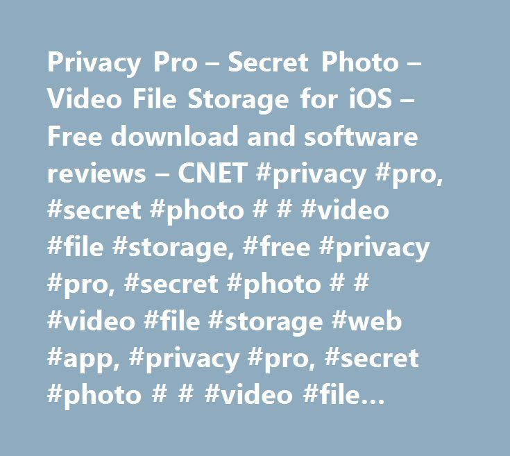 Privacy Pro – Secret Photo – Video File Storage for iOS – Free download and software reviews – CNET #privacy #pro, #secret #photo # # #video #file #storage, #free #privacy #pro, #secret #photo # # #video #file #storage #web #app, #privacy #pro, #secret #photo # # #video #file #storage #web #application, #webware…