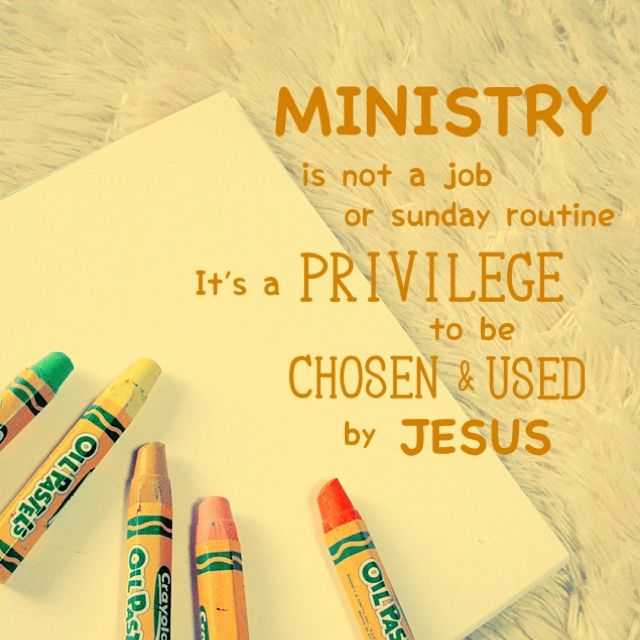 Ministry Is Not A Job Or Sunday Routine It S A Privilege