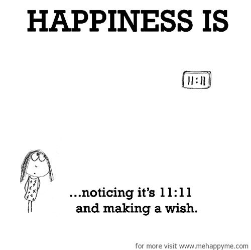 Happiness #523: Happiness is noticing it's 11:11 and making a wish.
