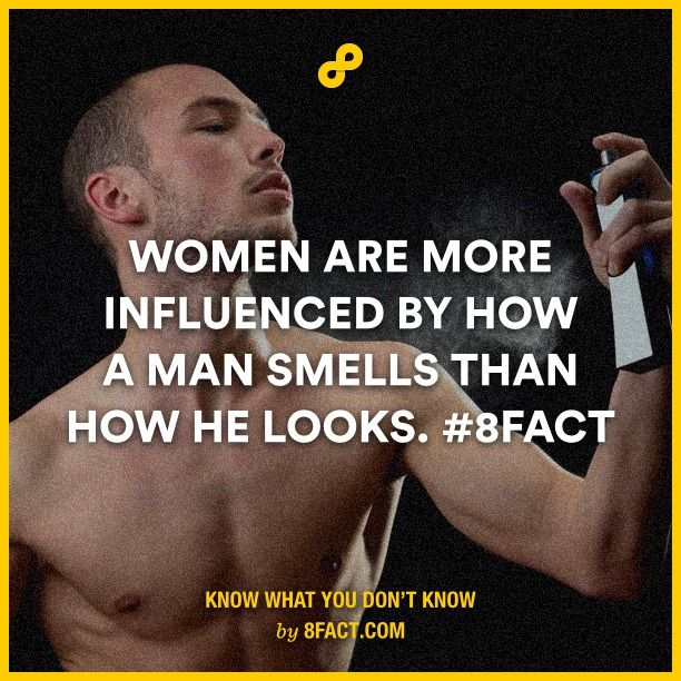Women are more influenced by how a man smells than how he looks.